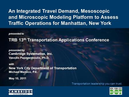 Presented to presented by Cambridge Systematics, Inc. Transportation leadership you can trust. An Integrated Travel Demand, Mesoscopic and Microscopic.