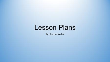 Lesson Plans By: Rachel Keller. Most Creative My most creative lesson plan that I chose was Lesson Plan 6 entitled Grab a Partner! C:\Users\Rachel\Documents\childrens.
