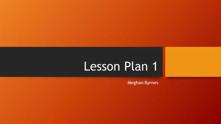 Lesson Plan 1 Meghan Byrnes. SOLs VS.3 The student will demonstrate knowledge of the first permanent English settlement in America by: g) describing the.