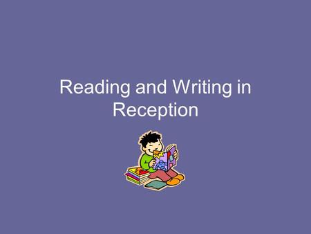Reading and Writing in Reception. Aims of this session To become familiar with how we start reading and writing at school. To understand what we mean.