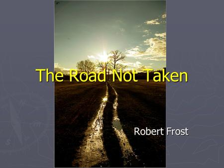 The Road Not Taken Robert Frost. Two roads diverged in a yellow wood, And sorry I could not travel both And be one traveler, long I stood And looked down.