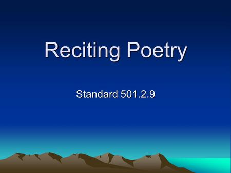 Reciting Poetry Standard 501.2.9.