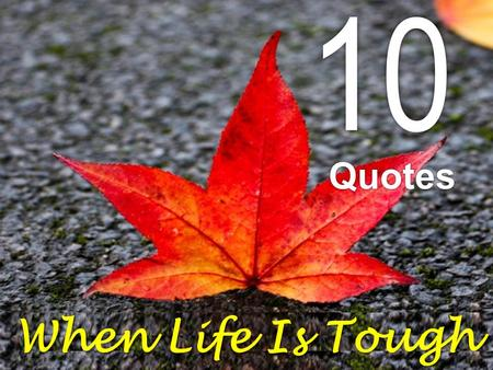 "10 When Life Is Tough Quotes. ""The brick walls are there for a reason. The brick walls are not there to keep us out. The brick walls are there to give."
