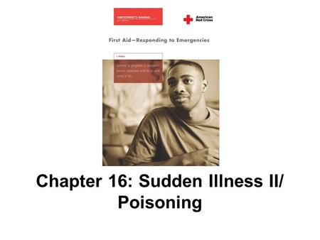 Chapter 16: Sudden Illness II/ Poisoning