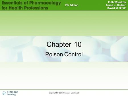 Copyright © 2015 Cengage Learning® 1 Chapter 10 Poison Control.