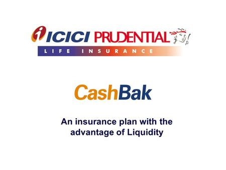 An insurance plan with the advantage of Liquidity.