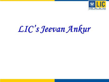 LIC's Jeevan Ankur. LIC's Jeevan Ankur Features A must plan for all parents. Parent is the Life Assured, child is the Beneficiary. Death Benefit = Sum.