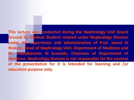 This lecture was conducted during the Nephrology Unit Grand Ground by Medical Student rotated under Nephrology Division under the supervision and administration.
