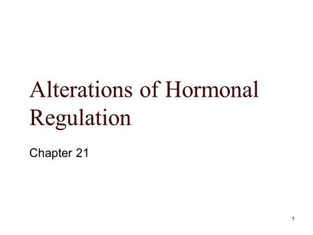 1 Alterations of Hormonal Regulation Chapter 21. Mosby items and derived items © 2006 by Mosby, Inc. 2 Elevated or Depressed Hormone Levels  Failure.