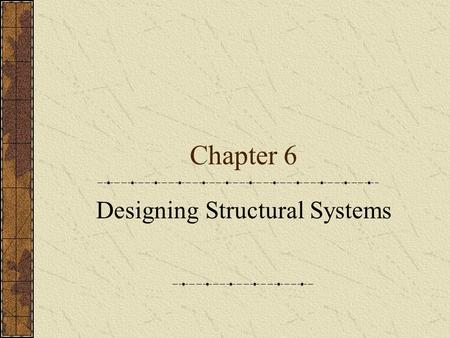 Chapter 6 Designing Structural Systems. Terminology Structure – a body that will resist external forces without changing its shape, except for that due.