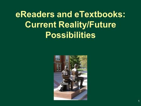 EReaders and eTextbooks: Current Reality/Future Possibilities 1.