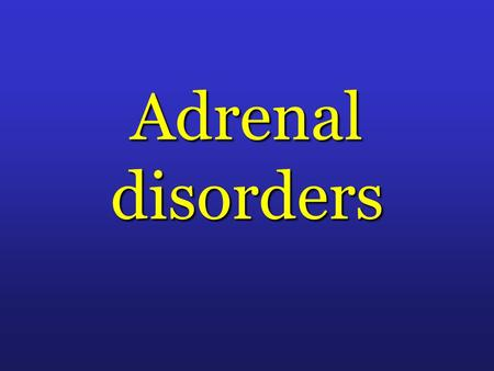 Adrenal disorders. Steroid actions l Amino acid catabolism (muscle wasting)… gluconeogenesis in the liver.. Hyperglycemia… increased insulin output…