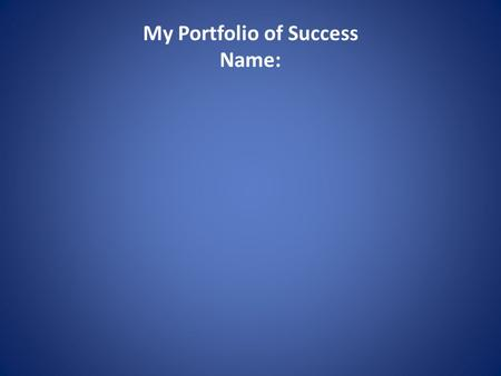 My Portfolio of Success Name:. About Me My Family.