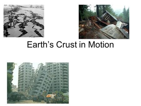 Earth's Crust in Motion. When the Earth's plates are in motion, earthquakes may occur. Tier Word Motion-movement.