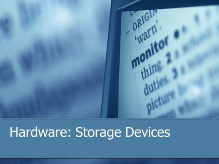 Hardware: Storage Devices. Definition Memory, i.e.: RAM (Random Access memory) Optical Disks Hard Disks USB Storage Devices CD's, DVD's Cache memory Databases.