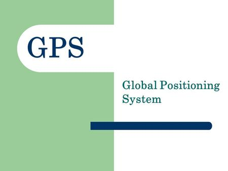GPS Global Positioning System. GPS What is GPS? The global positioning system is a satellite-based navigation system that sends and receives radio signals.