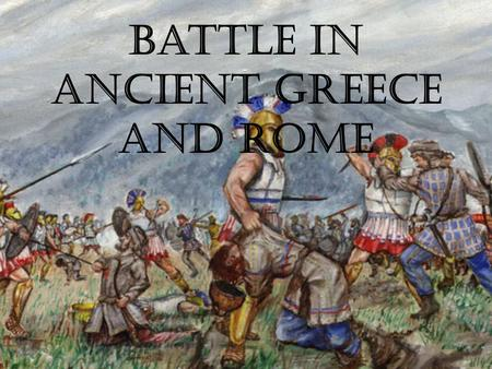 Battle in Ancient Greece And Rome. Organization Units were organized into tightly pact units. This unit was known as a Phalanx.