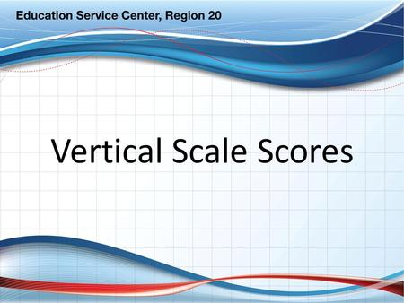 Vertical Scale Scores.
