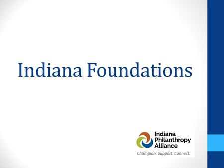 Indiana Foundations. A statewide membership association of 165 grantmaking organizations, professional philanthropic advisors, and qualified individuals.