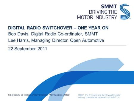THE SOCIETY OF MOTOR MANUFACTURERS AND TRADERS LIMITED SMMT, the 'S' symbol and the 'Driving the motor industry' brandline are trademarks of SMMT Ltd DIGITAL.