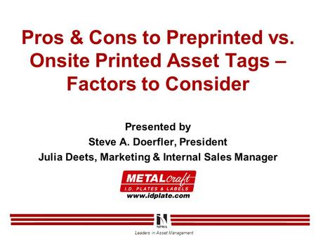 Leaders in Asset Management Pros & Cons to Preprinted vs. Onsite Printed Asset Tags – Factors to Consider Presented by Steve A. Doerfler, President Julia.