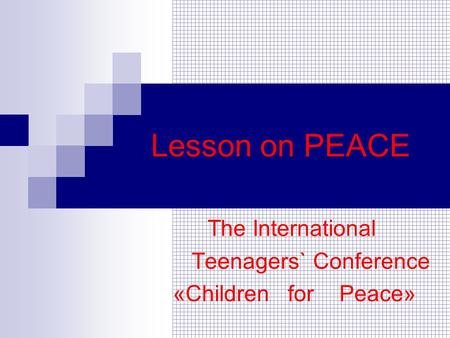 Lesson on PEACE The International Teenagers` Conference «Children for Peace»