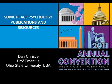 SOME PEACE PSYCHOLOGY PUBLICATIONS AND RESOURCES Dan Christie Prof Emeritus Ohio State University, USA.
