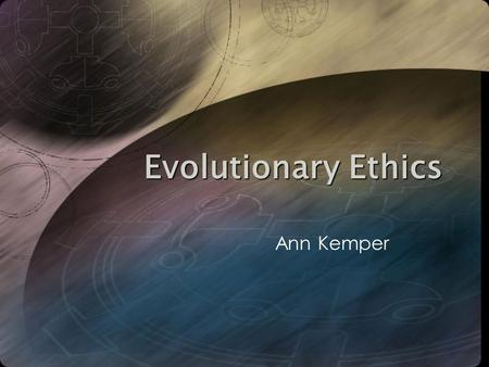 Evolutionary Ethics Ann Kemper. We are discussing no small matter, but how we ought to live Socrates, in Plato's Republic (CA. 390 B.C.)