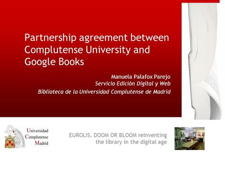 Partnership agreement between Complutense University and Google Books Manuela Palafox Parejo Servicio Edición Digital y Web Biblioteca de la Universidad.