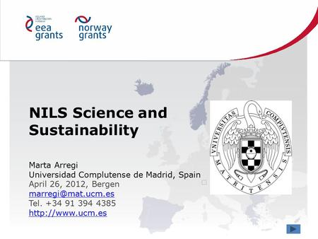 NILS Science and Sustainability Marta Arregi Universidad Complutense de Madrid, Spain April 26, 2012, Bergen Tel. +34 91 394 4385