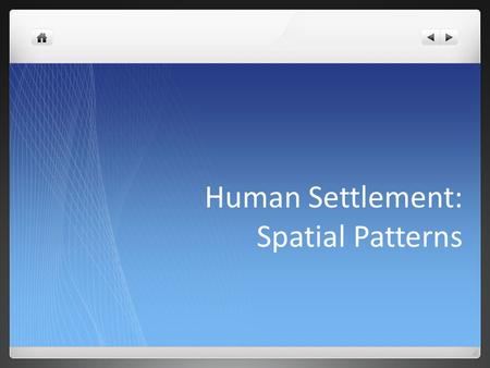 Human Settlement: Spatial Patterns. Choropleth Maps Choropleth maps p. 10 P. 10 #1-3.
