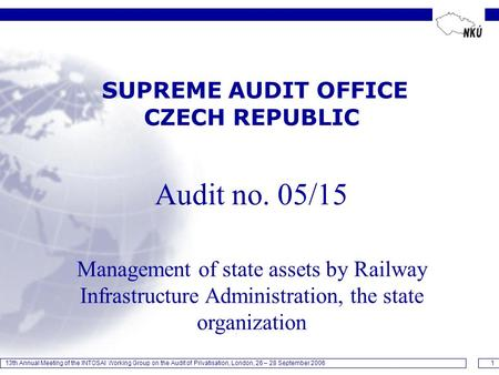 13th Annual Meeting of the INTOSAI Working Group on the Audit of Privatisation, London, 26 – 28 September 20061 SUPREME AUDIT OFFICE CZECH REPUBLIC Audit.