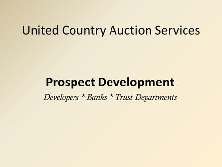 United Country Auction Services Prospect Development Developers * Banks * Trust Departments.