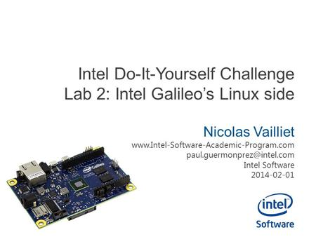 Intel Do-It-Yourself Challenge Lab 2: Intel Galileo's Linux side Nicolas Vailliet  Intel.