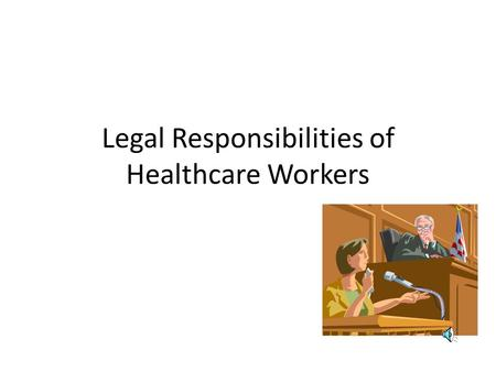 Legal Responsibilities of Healthcare Workers Credentialing includes: Accreditation—an evaluation that assures that an organization meets minimum standards.