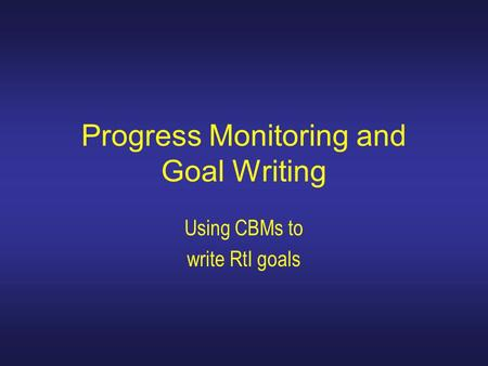 Progress Monitoring and Goal Writing Using CBMs to write RtI goals.