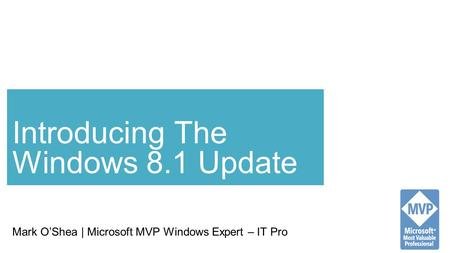 Mark O'Shea | Microsoft MVP Windows Expert – IT Pro Introducing The Windows 8.1 Update.