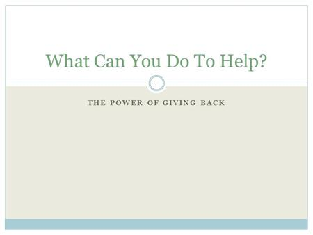 THE POWER OF GIVING BACK What Can You Do To Help?.