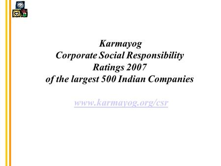Karmayog Corporate Social Responsibility Ratings 2007 of the largest 500 Indian Companies www.karmayog.org/csrwww.karmayog.org/csr.