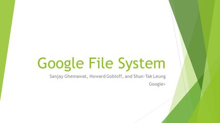 Google File System Sanjay Ghemawat, Howard Gobioff, and Shun-Tak Leung Google ∗