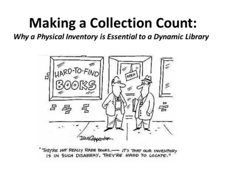 Making a Collection Count: Why a Physical Inventory is Essential to a Dynamic Library.