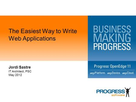 The Easiest Way to Write Web Applications Jordi Sastre IT Architect, PSC May 2012.