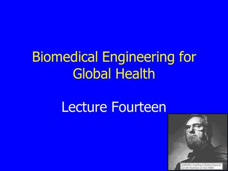 Lecture Fourteen Biomedical Engineering for Global Health.