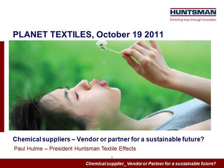 Chemical supplier_ Vendor or Partner for a sustainable future? 1 PLANET TEXTILES, October 19 2011 Chemical suppliers – Vendor or partner for a sustainable.