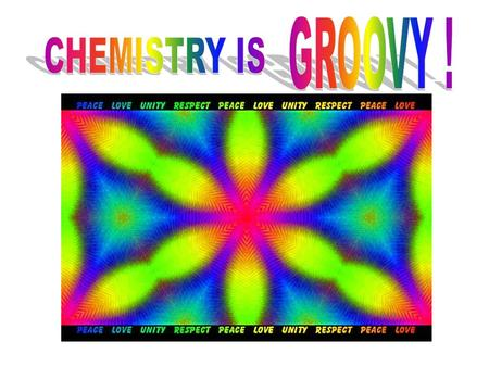 GROOVY ! CHEMISTRY IS.