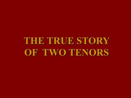 THE TRUE STORY OF TWO TENORS THIS IS A STORY THAT PERHAPS FEW POEPLE HAVE HEARD… IT'S ABOUT TWO OF THREE TENORS – LUCIANO PAVAROTTI, PLACIDO DOMINGO.