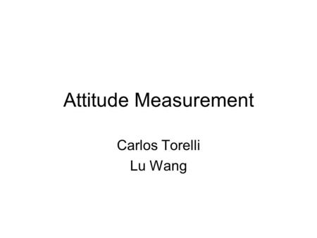 Attitude Measurement Carlos Torelli Lu Wang. Attitudes Measuring the unobservable in order to predict behavior and to assess people's responses to persuasion.