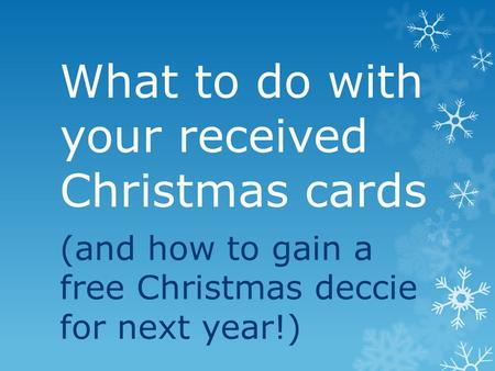 What to do with your received Christmas cards (and how to gain a free Christmas deccie for next year!)