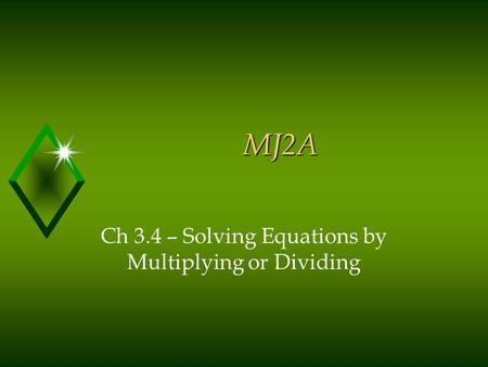 MJ2A Ch 3.4 – Solving Equations by Multiplying or Dividing.