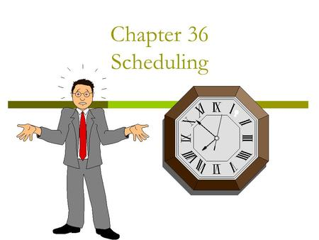 Chapter 36 Scheduling. Scheduling  Setting appointments for specific times. Is challenging Key to a smooth running office good interpersonal and.